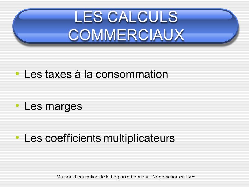 Maison d'éducation de la Légion d'honneur - Négociation en LVE LES CALCULS COMMERCIAUX Les taxes à la consommation Les marges Les coefficients multipl