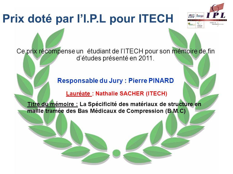 Ce prix récompense un étudiant de lITECH pour son mémoire de fin détudes présenté en 2011. Responsable du Jury : Pierre PINARD Lauréate : Nathalie SAC