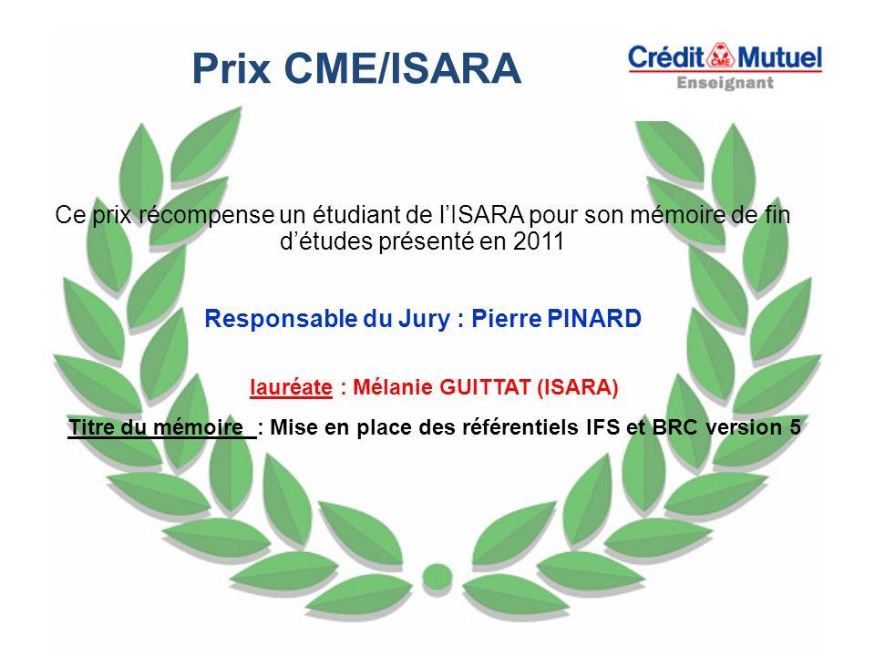 Prix CME/ISARA Ce prix récompense un étudiant de lISARA pour son mémoire de fin détudes présenté en 2011 Responsable du Jury : Pierre PINARD lauréate