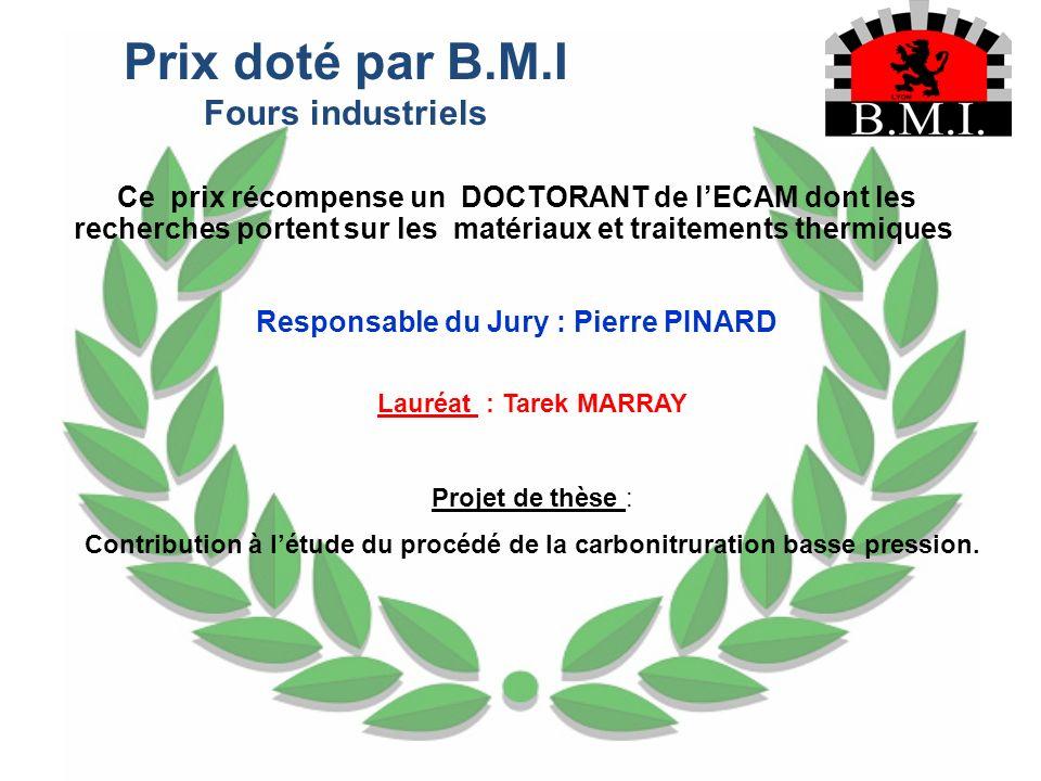Prix doté par B.M.I Fours industriels Ce prix récompense un DOCTORANT de lECAM dont les recherches portent sur les matériaux et traitements thermiques