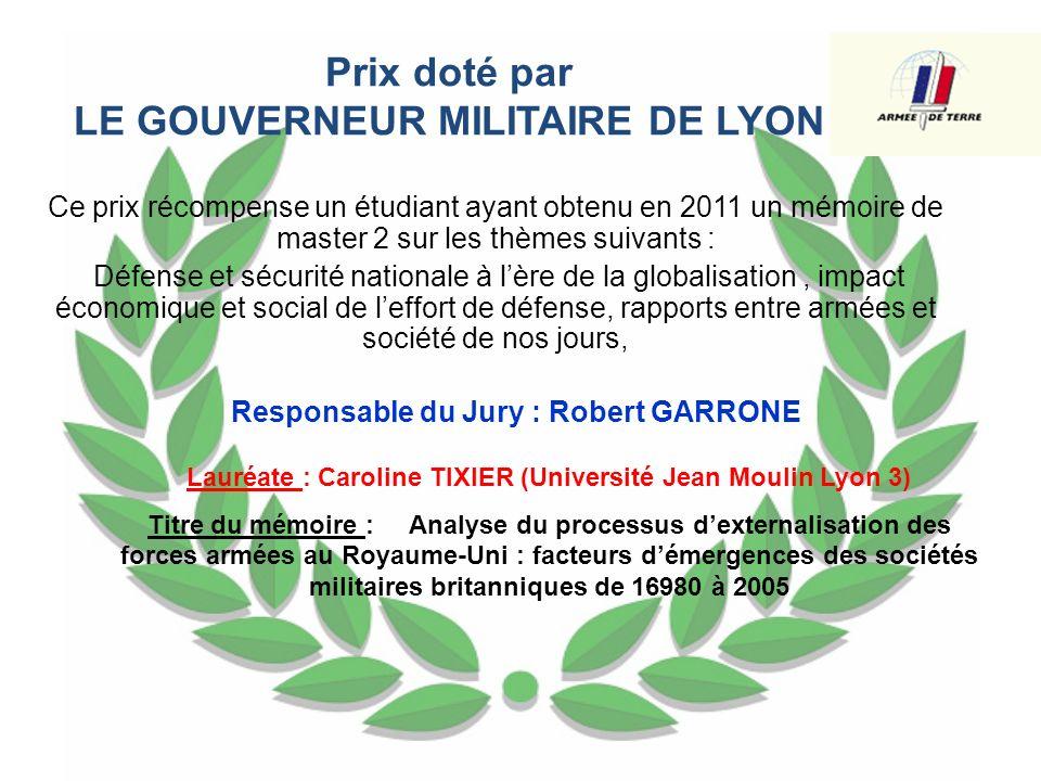 Prix doté par LE GOUVERNEUR MILITAIRE DE LYON Ce prix récompense un étudiant ayant obtenu en 2011 un mémoire de master 2 sur les thèmes suivants : Déf