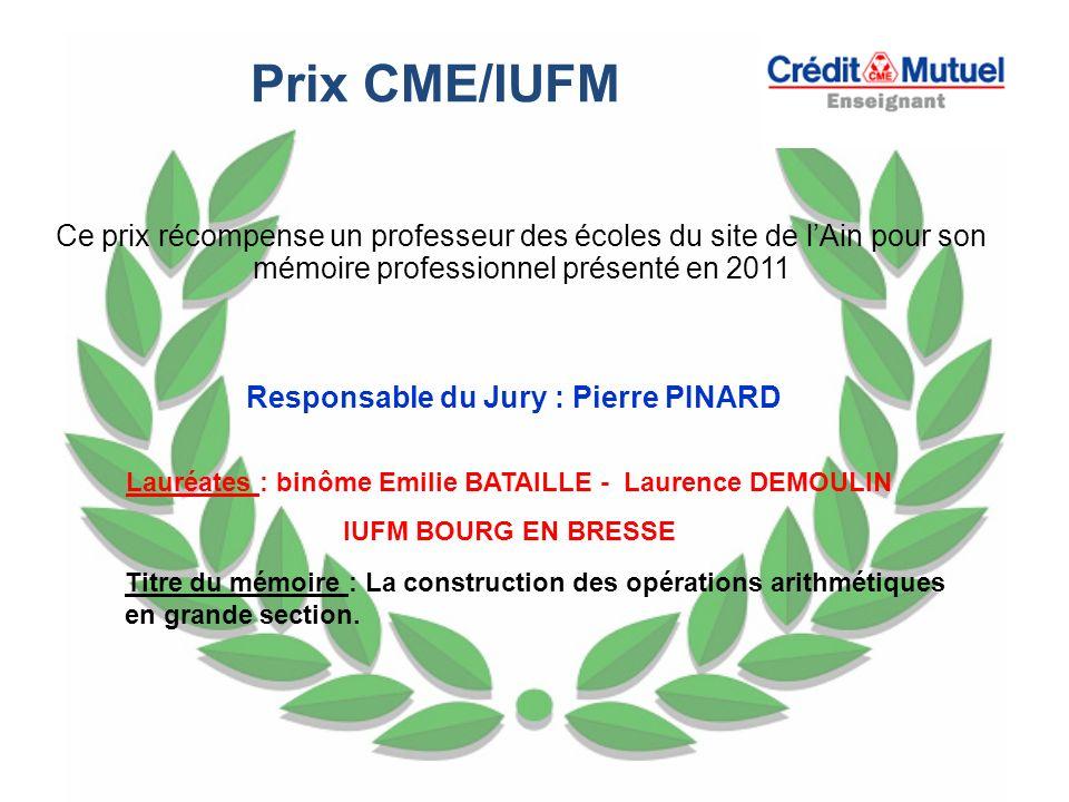 Prix CME/IUFM Ce prix récompense un professeur des écoles du site de lAin pour son mémoire professionnel présenté en 2011 Responsable du Jury : Pierre