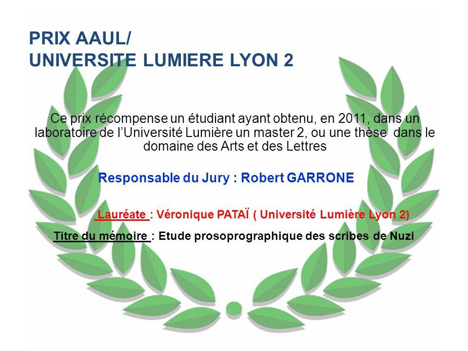 PRIX AAUL/ UNIVERSITE LUMIERE LYON 2 Ce prix récompense un étudiant ayant obtenu, en 2011, dans un laboratoire de lUniversité Lumière un master 2, ou