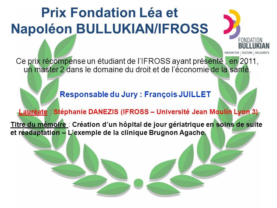 Prix Fondation Léa et Napoléon BULLUKIAN/IFROSS Ce prix récompense un étudiant de lIFROSS ayant présenté, en 2011, un master 2 dans le domaine du droi