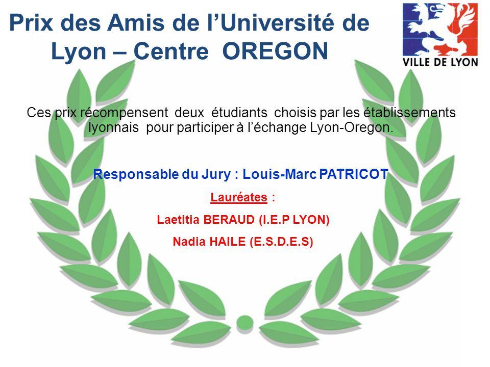Prix des Amis de lUniversité de Lyon – Centre OREGON Ces prix récompensent deux étudiants choisis par les établissements lyonnais pour participer à lé