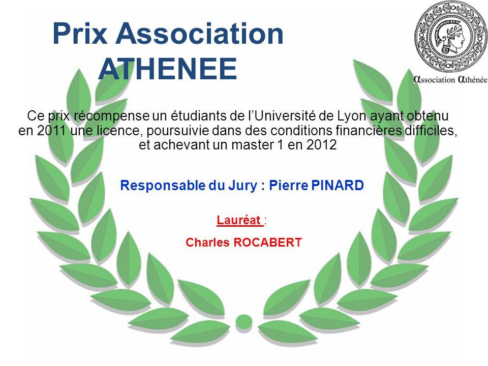 Prix Association ATHENEE Ce prix récompense un étudiants de lUniversité de Lyon ayant obtenu en 2011 une licence, poursuivie dans des conditions finan