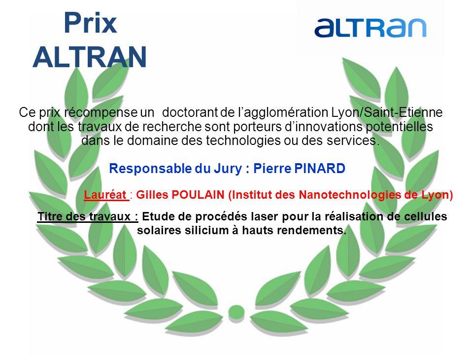 Prix ALTRAN Ce prix récompense un doctorant de lagglomération Lyon/Saint-Etienne dont les travaux de recherche sont porteurs dinnovations potentielles