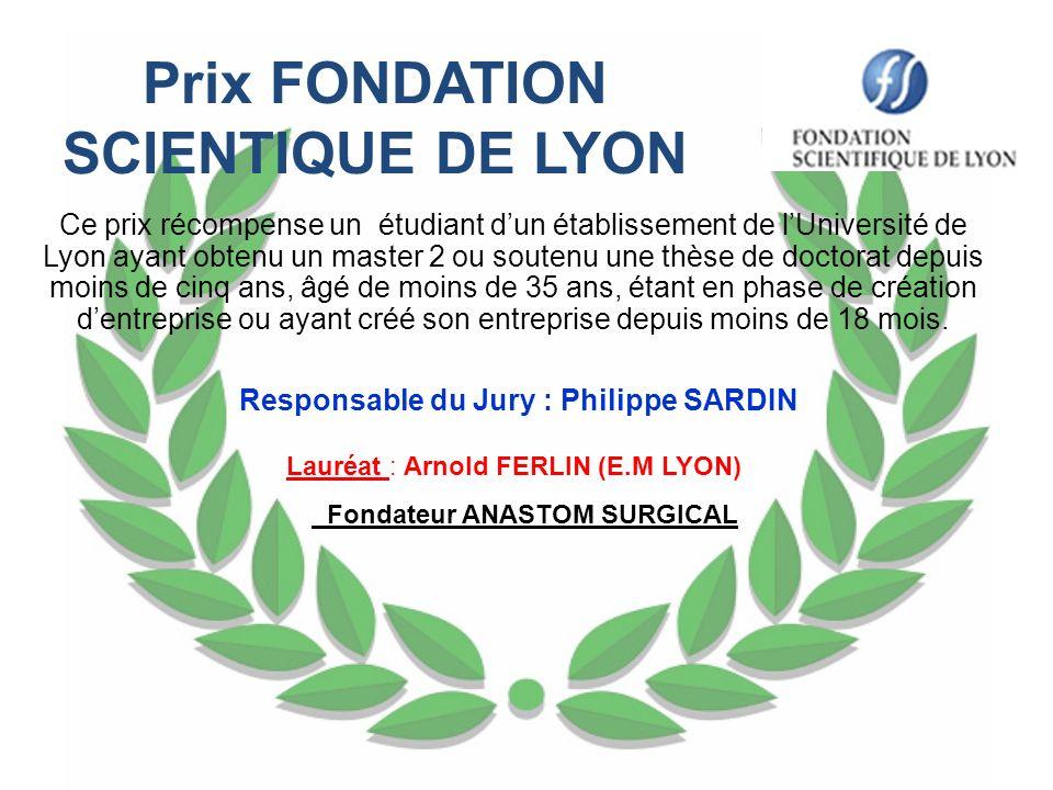 Prix FONDATION SCIENTIQUE DE LYON Ce prix récompense un étudiant dun établissement de lUniversité de Lyon ayant obtenu un master 2 ou soutenu une thès