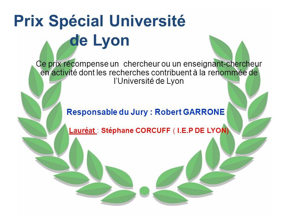 Prix Spécial Université de Lyon Ce prix récompense un chercheur ou un enseignant-chercheur en activité dont les recherches contribuent à la renommée d