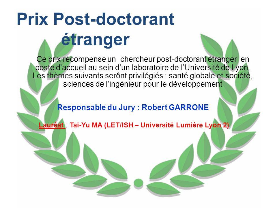 Prix Post-doctorant étranger Ce prix récompense un chercheur post-doctorant étranger en poste daccueil au sein dun laboratoire de lUniversité de Lyon.