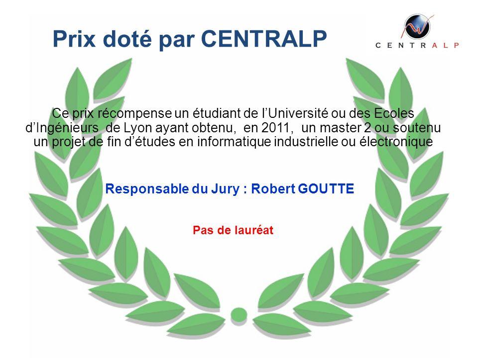 Prix doté par CENTRALP Ce prix récompense un étudiant de lUniversité ou des Ecoles dIngénieurs de Lyon ayant obtenu, en 2011, un master 2 ou soutenu u