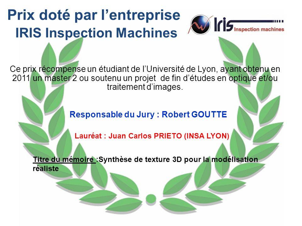 Prix doté par lentreprise IRIS Inspection Machines Ce prix récompense un étudiant de lUniversité de Lyon, ayant obtenu en 2011 un master 2 ou soutenu
