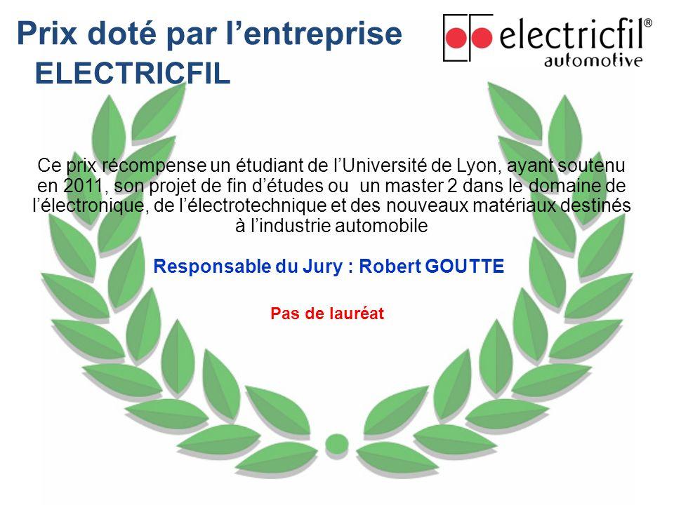 Prix doté par lentreprise ELECTRICFIL Ce prix récompense un étudiant de lUniversité de Lyon, ayant soutenu en 2011, son projet de fin détudes ou un ma