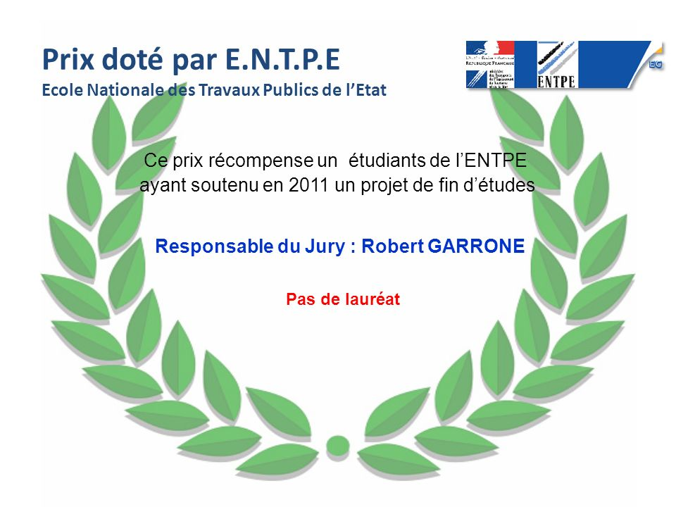 Prix doté par E.N.T.P.E Ecole Nationale des Travaux Publics de lEtat Ce prix récompense un étudiants de lENTPE ayant soutenu en 2011 un projet de fin