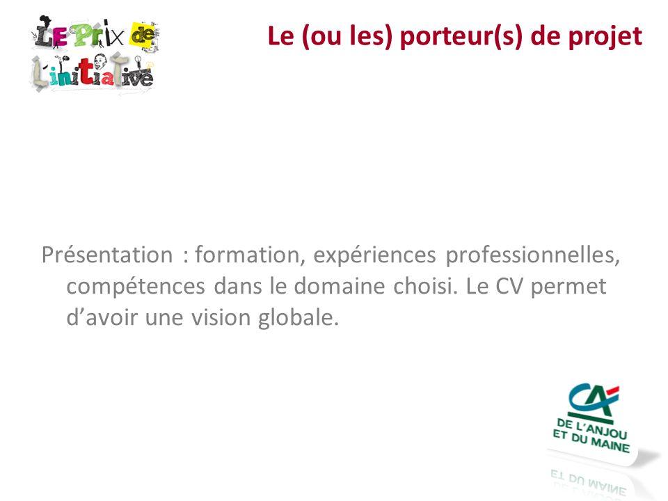 Présentation : formation, expériences professionnelles, compétences dans le domaine choisi. Le CV permet davoir une vision globale. Le (ou les) porteu