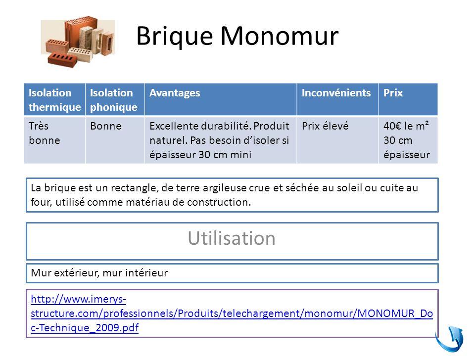 Brique Monomur Isolation thermique Isolation phonique AvantagesInconvénientsPrix Très bonne BonneExcellente durabilité. Produit naturel. Pas besoin di