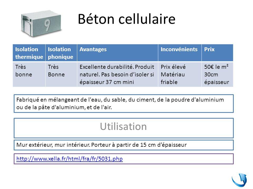 Béton cellulaire Isolation thermique Isolation phonique AvantagesInconvénientsPrix Très bonne Très Bonne Excellente durabilité. Produit naturel. Pas b
