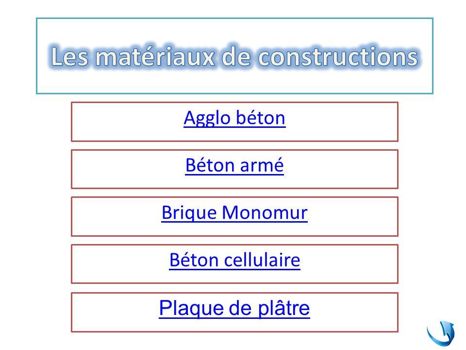 Agglo béton Béton armé Brique Monomur Béton cellulaire Plaque de plâtre