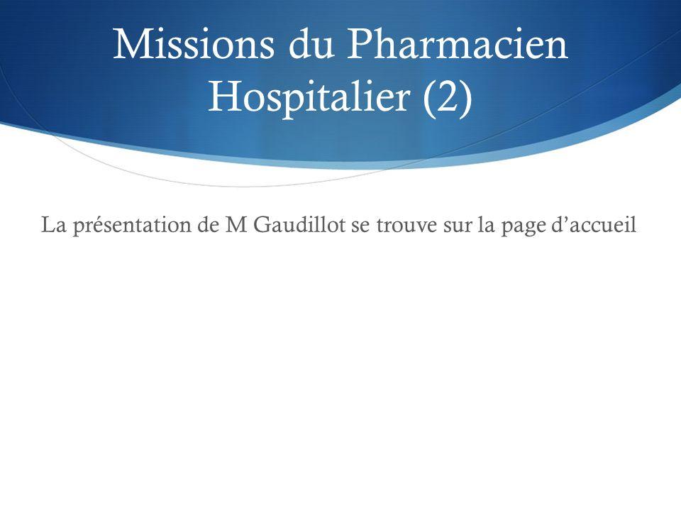 Missions du Pharmacien Hospitalier (2) La présentation de M Gaudillot se trouve sur la page daccueil