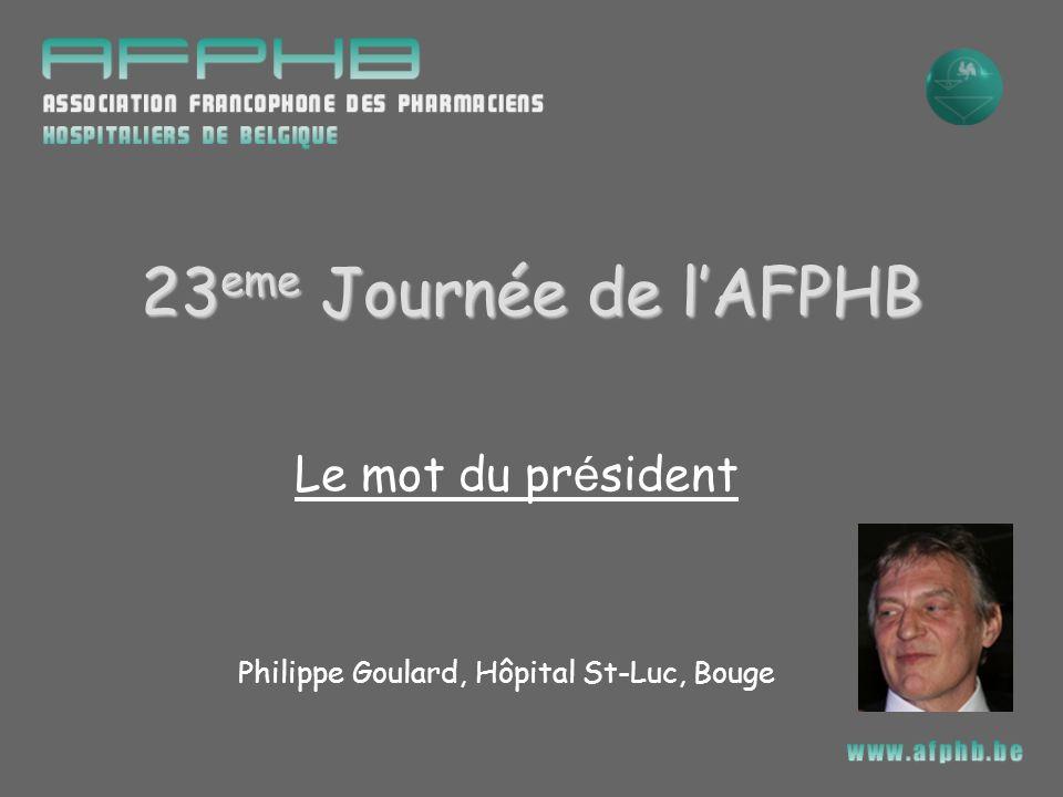 Le mot du pr é sident Philippe Goulard, Hôpital St-Luc, Bouge 23 eme Journée de lAFPHB