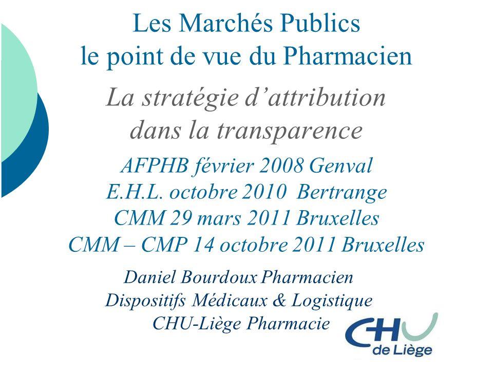 Les Marchés Publics le point de vue du Pharmacien La stratégie dattribution dans la transparence AFPHB février 2008 Genval E.H.L. octobre 2010 Bertran