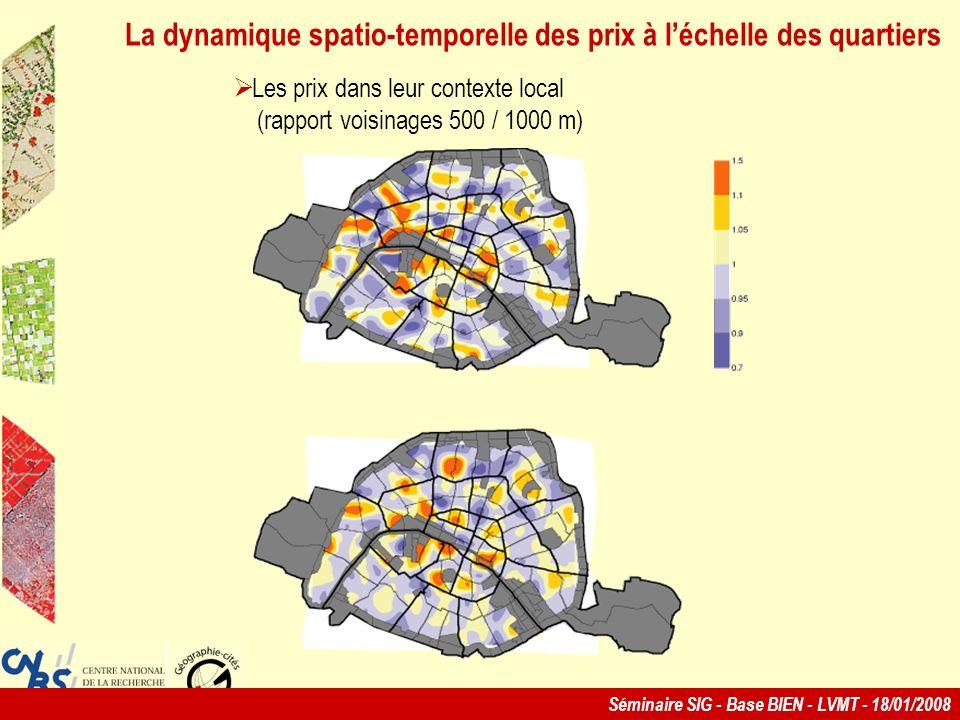 Séminaire SIG - Base BIEN - LVMT - 18/01/2008 La dynamique spatio-temporelle des prix à léchelle des quartiers Les prix dans leur contexte local (rapport voisinages 500 / 1000 m)