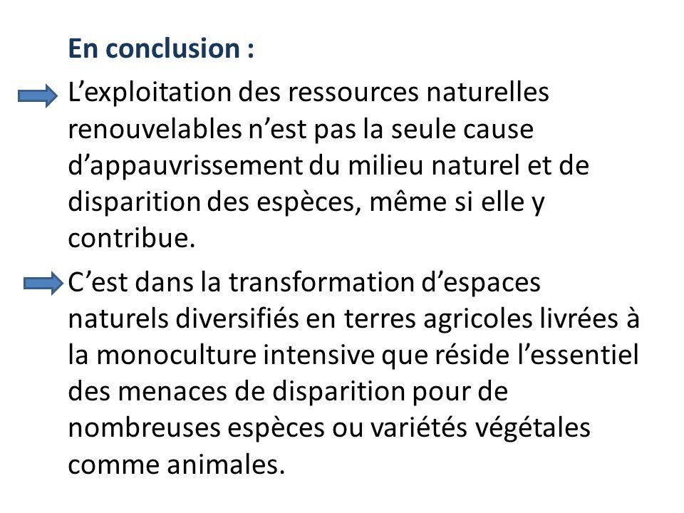En conclusion : Lexploitation des ressources naturelles renouvelables nest pas la seule cause dappauvrissement du milieu naturel et de disparition des