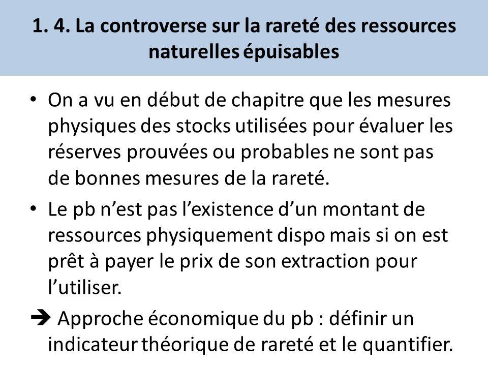 1. 4. La controverse sur la rareté des ressources naturelles épuisables On a vu en début de chapitre que les mesures physiques des stocks utilisées po