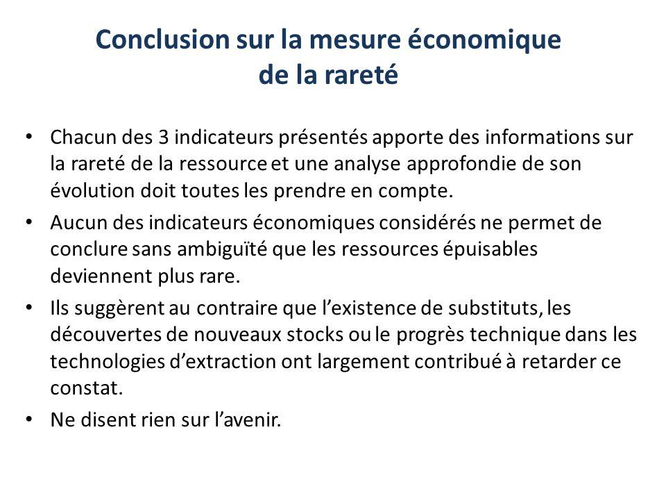 Conclusion sur la mesure économique de la rareté Chacun des 3 indicateurs présentés apporte des informations sur la rareté de la ressource et une anal
