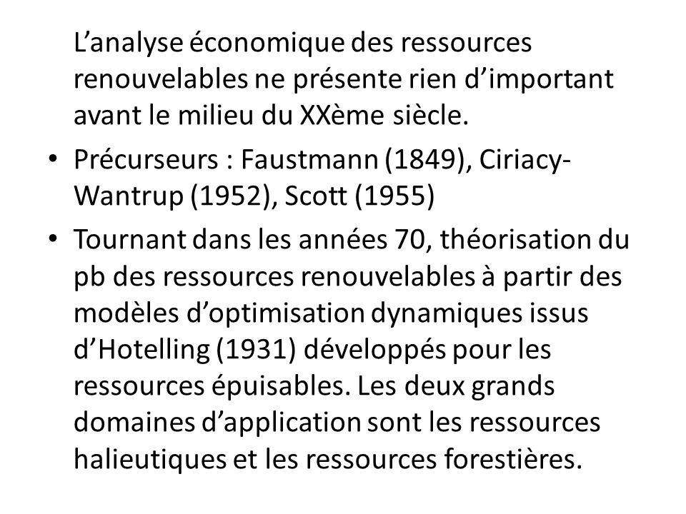 Lanalyse économique des ressources renouvelables ne présente rien dimportant avant le milieu du XXème siècle. Précurseurs : Faustmann (1849), Ciriacy-