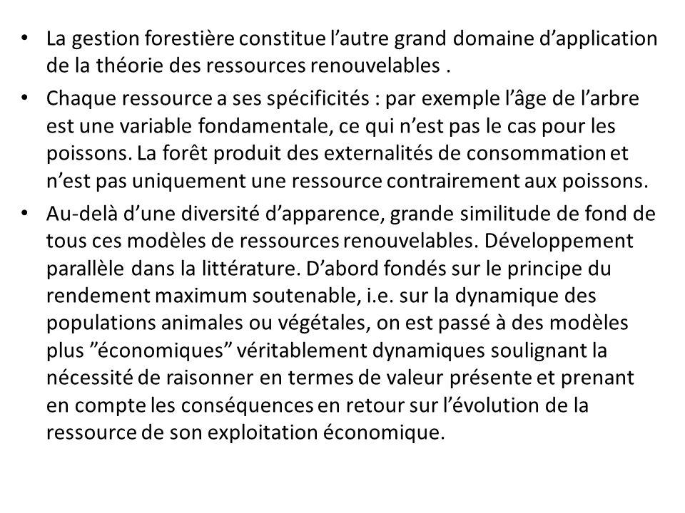 La gestion forestière constitue lautre grand domaine dapplication de la théorie des ressources renouvelables. Chaque ressource a ses spécificités : pa