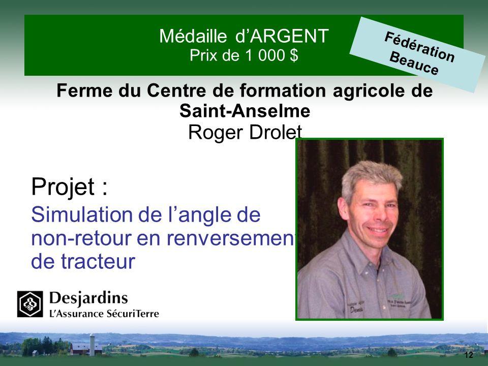 12 Médaille dARGENT Prix de 1 000 $ Fédération Beauce Ferme du Centre de formation agricole de Saint-Anselme Roger Drolet Projet : Simulation de langl