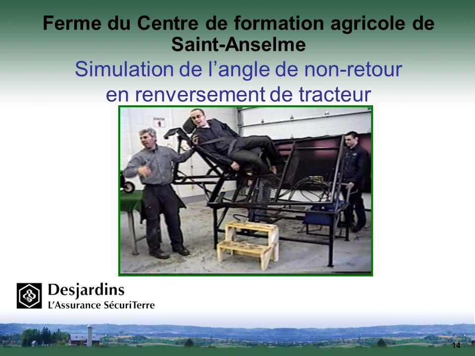14 Ferme du Centre de formation agricole de Saint-Anselme Simulation de langle de non-retour en renversement de tracteur