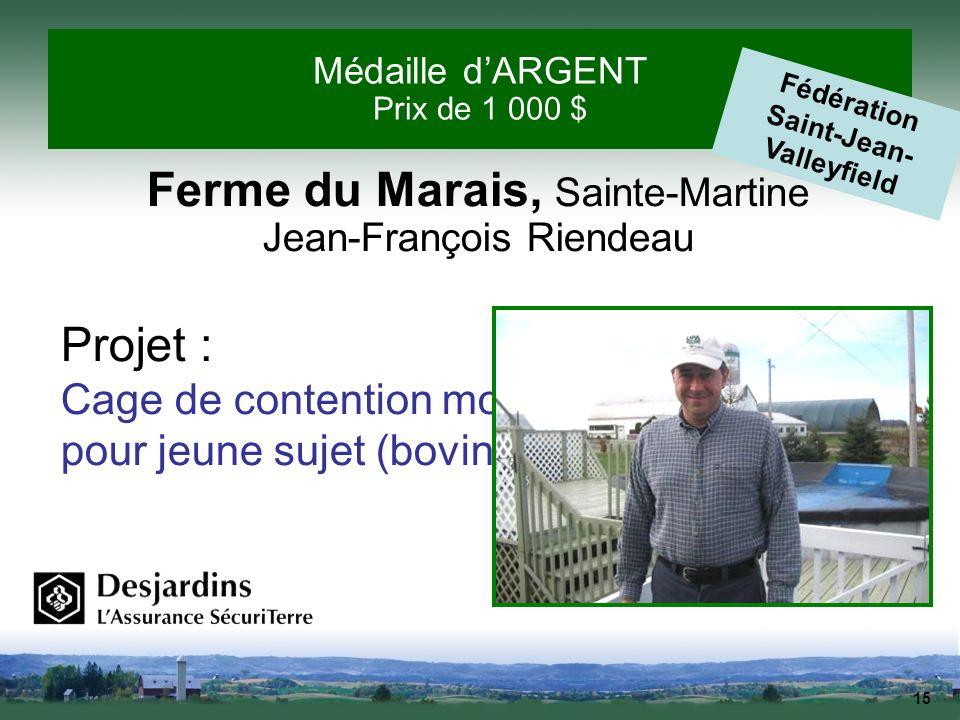 15 Médaille dARGENT Prix de 1 000 $ Fédération Saint-Jean- Valleyfield Ferme du Marais, Sainte-Martine Jean-François Riendeau Projet : Cage de content