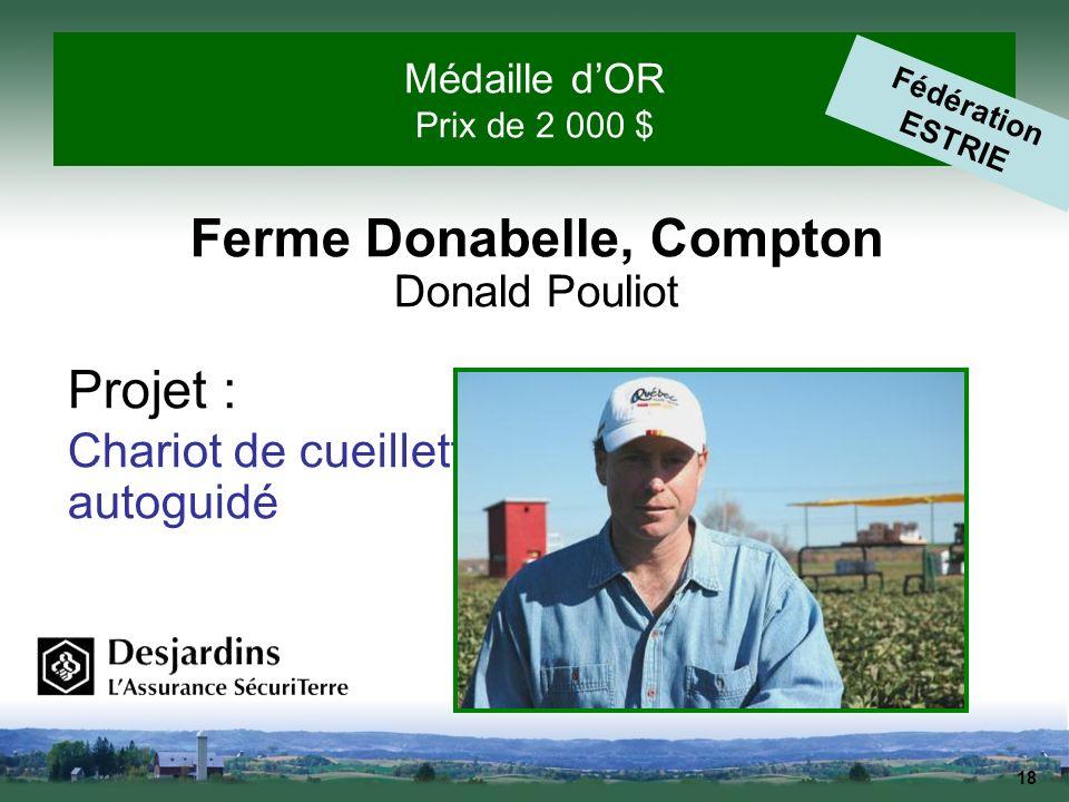 18 Médaille dOR Prix de 2 000 $ Fédération ESTRIE Ferme Donabelle, Compton Donald Pouliot Projet : Chariot de cueillette autoguidé