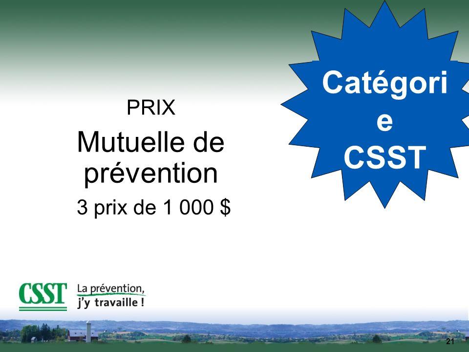 21 Catégori e CSST PRIX Mutuelle de prévention 3 prix de 1 000 $