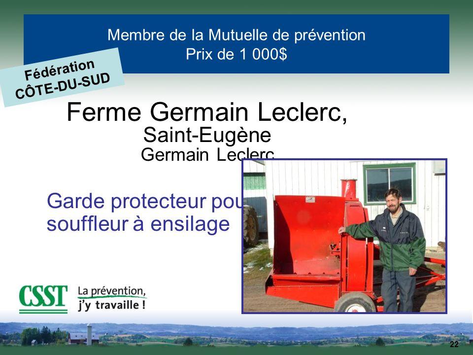22 Membre de la Mutuelle de prévention Prix de 1 000$ Ferme Germain Leclerc, Saint-Eugène Germain Leclerc Garde protecteur pour souffleur à ensilage F