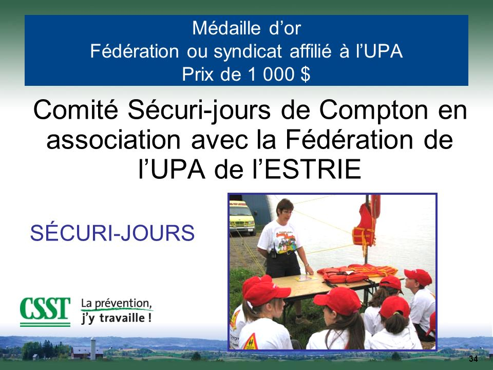34 Médaille dor Fédération ou syndicat affilié à lUPA Prix de 1 000 $ Comité Sécuri-jours de Compton en association avec la Fédération de lUPA de lEST