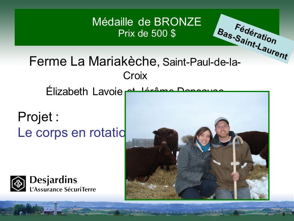 9 Médaille de BRONZE Prix de 500 $ Ferme La Mariakèche, Saint-Paul-de-la- Croix Élizabeth Lavoie et Jérôme Dancause Projet : Le corps en rotation Fédé