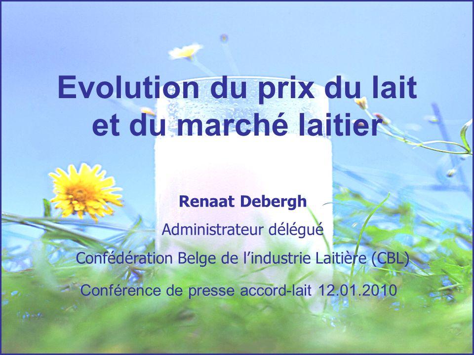 Evolution du prix du lait et du marché laitier Renaat Debergh Administrateur délégué Confédération Belge de lindustrie Laitière (CBL) Conférence de pr