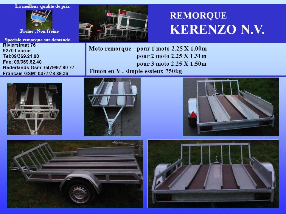 REMORQUE KERENZO N.V. Moto remorque - pour 1 moto 2.25 X 1.00m pour 2 moto 2.25 X 1.31m pour 3 moto 2.25 X 1.50m Timon en V, simple essieux 750kg Rivi