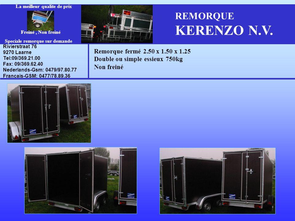 REMORQUE KERENZO N.V. Remorque fermé 2.50 x 1.50 x 1.25 Double ou simple essieux 750kg Non freiné Rivierstraat 76 9270 Laarne Tel:09/369.21.00 Fax: 09