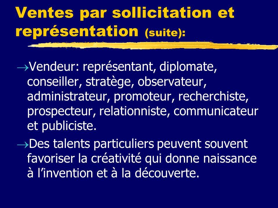 Ventes par sollicitation et représentation (suite): Vendeur: représentant, diplomate, conseiller, stratège, observateur, administrateur, promoteur, re