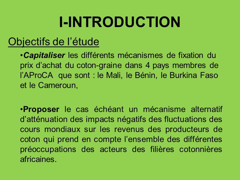 I-INTRODUCTION Objectifs de létude Capitaliser les différents mécanismes de fixation du prix dachat du coton-graine dans 4 pays membres de lAProCA que