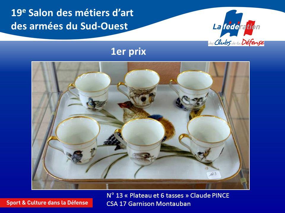 19 e Salon des métiers dart des armées du Sud-Ouest 1er prix N° 13 « Plateau et 6 tasses » Claude PINCE CSA 17 Garnison Montauban