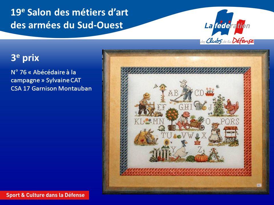 19 e Salon des métiers dart des armées du Sud-Ouest 3 e prix N° 76 « Abécédaire à la campagne » Sylvaine CAT CSA 17 Garnison Montauban