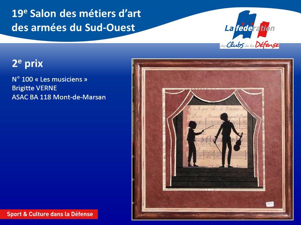19 e Salon des métiers dart des armées du Sud-Ouest 2 e prix N° 100 « Les musiciens » Brigitte VERNE ASAC BA 118 Mont-de-Marsan