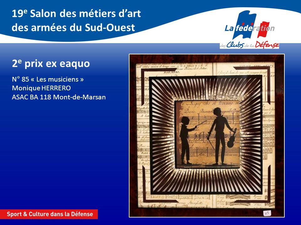 19 e Salon des métiers dart des armées du Sud-Ouest 2 e prix ex eaquo N° 85 « Les musiciens » Monique HERRERO ASAC BA 118 Mont-de-Marsan