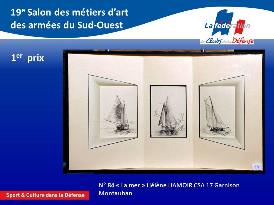 19 e Salon des métiers dart des armées du Sud-Ouest 1 er prix N° 84 « La mer » Hélène HAMOIR CSA 17 Garnison Montauban