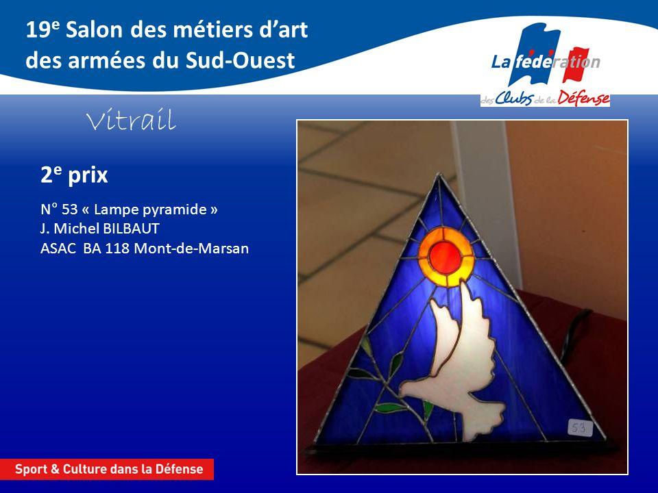 19 e Salon des métiers dart des armées du Sud-Ouest Vitrail 2 e prix N° 53 « Lampe pyramide » J. Michel BILBAUT ASAC BA 118 Mont-de-Marsan